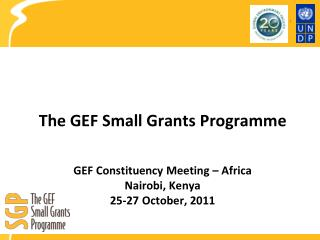 The GEF Small Grants Programme   GEF Constituency Meeting   Africa Nairobi, Kenya 25-27 October, 2011
