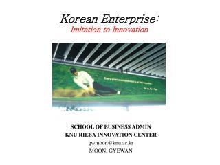Korean Enterprise: Imitation to Innovation