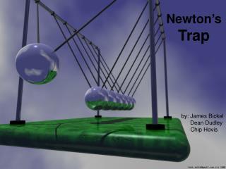 Newton s  Trap