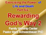 Exercising the Power  of Life and Death Part Six:  Rewarding God s Way 2 Family Worship Center  Pastor Mark Schwarzbauer