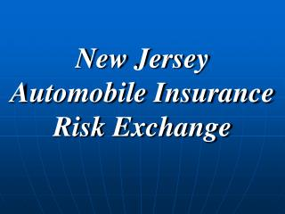 New Jersey  Automobile Insurance  Risk Exchange