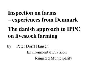 Inspection on farms    experiences from Denmark  The danish approach to IPPC on livestock farming