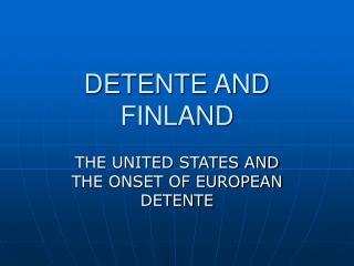 DETENTE AND FINLAND