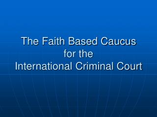 The Faith Based Caucus for the  International Criminal Court