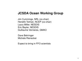 JCSDA Ocean Working Group  Jim Cummings, NRL co-chair Hendrik Tolman, NCEP co-chair Laury Miller, NESDIS Eric Bayler, NE