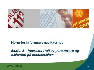 Norm for informasjonssikkerhet  Modul 2   Internkontroll av personvern og sikkerhet p  tannklinikken