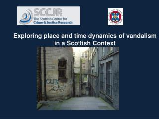 Exploring place and time dynamics of vandalism in a Scottish Context