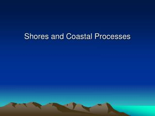 Shores and Coastal Processes