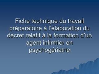 Fiche technique du travail pr paratoire   l  laboration du d cret relatif   la formation d un agent infirmier en psychog