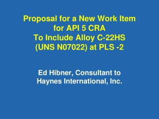 Proposal for a New Work Item for API 5 CRA To Include Alloy C-22HS  UNS N07022 at PLS -2