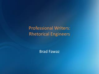 Professional Writers:   Rhetorical Engineers