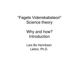 Fagets Videnskabsteori  Science theory  Why and how Introduction