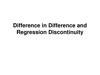 Difference in Difference and Regression Discontinuity
