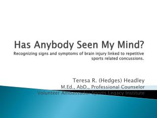 Has Anybody Seen My Mind Recognizing signs and symptoms of brain injury linked to repetitive sports related concussions.