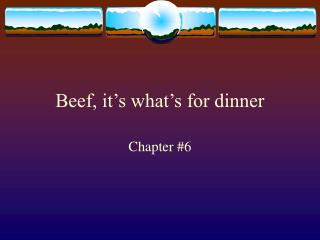 Beef, it s what s for dinner