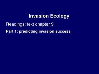 Invasion Ecology Readings: text chapter 9 Part 1: predicting invasion success