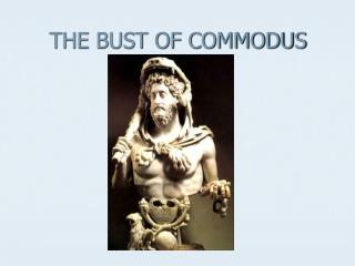 THE BUST OF COMMODUS