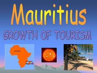 Mauritius GROWTH OF TOURISM A MAP OF THE LOCATION