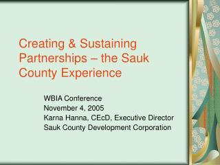 Creating  Sustaining Partnerships   the Sauk County Experience