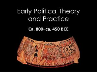 Early Political Theory and Practice