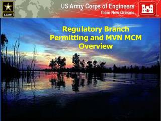 Regulatory Branch Permitting and MVN MCM Overview