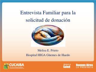 Entrevista Familiar para la  solicitud de donaci n     Melisa E. Prieto Hospital HIGA G emes de Haedo