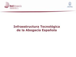 Infraestructura Tecnol gica   de la Abogac a Espa ola