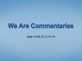 We Are Commentaries