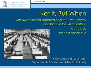 Not If, But When With two influenza pandemics in the 19th Century  and three in the 20th Century,  we re due  for next p