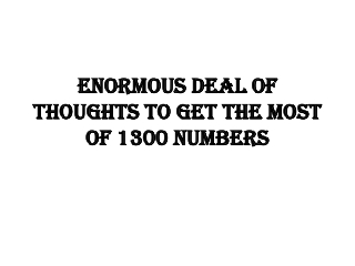 Enormous Deal of thoughts to get the Most of 1300 Numbers