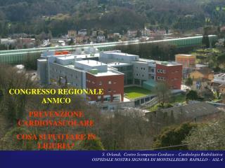 S. Orlandi,  Centro Scompenso Cardiaco   Cardiologia Riabilitativa                  OSPEDALE NOSTRA SIGNORA DI MONTALLEG