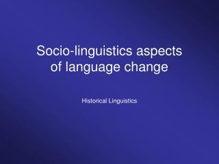 Socio-linguistics aspects of language change