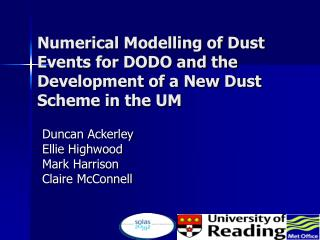 Numerical Modelling of Dust Events for DODO and the Development of a New Dust Scheme in the UM
