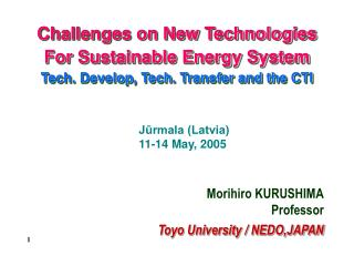 Challenges on New Technologies  For Sustainable Energy System  Tech. Develop, Tech. Transfer and the CTI