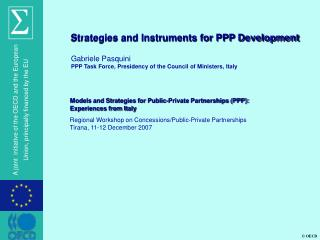 Strategies and Instruments for PPP Development  Gabriele Pasquini PPP Task Force, Presidency of the Council of Ministers
