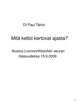 DI Paul Talvio      Mit  kellot kertovat ajasta        Alustus Luonnonfilosofian seuran              tilaisuudessa 15.9.