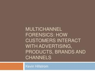 Multichannel Forensics: How Customers Interact With Advertising, Products, Brands And Channels