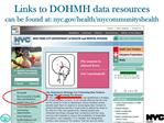 Links to DOHMH data resources            can be found at: nyc