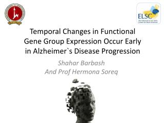 Temporal Changes in Functional  Gene Group Expression Occur Early  in Alzheimers Disease Progression