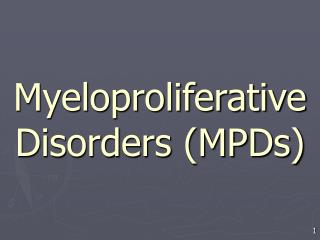 Myeloproliferative Disorders MPDs