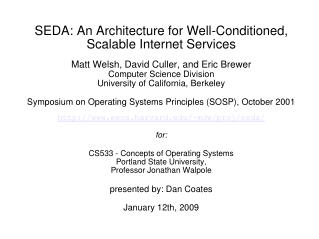 SEDA: An Architecture for Well-Conditioned, Scalable Internet Services  Matt Welsh, David Culler, and Eric Brewer Comput