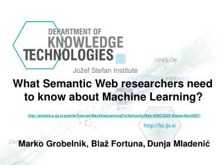 What Semantic Web researchers need  to know about Machine Learning   analytics.ijs.si