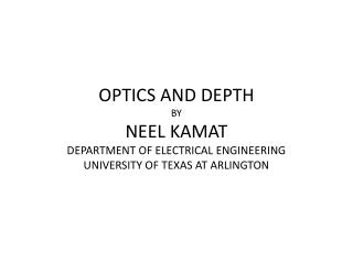 OPTICS AND DEPTH BY NEEL KAMAT DEPARTMENT OF ELECTRICAL ENGINEERING UNIVERSITY OF TEXAS AT ARLINGTON