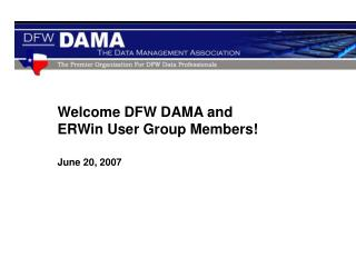 Welcome DFW DAMA and  ERWin User Group Members