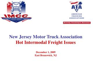 New Jersey Motor Truck Association  Hot Intermodal Freight Issues  December 1, 2009 East Brunswick, NJ
