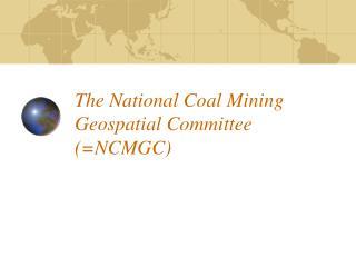 The National Coal Mining Geospatial Committee NCMGC