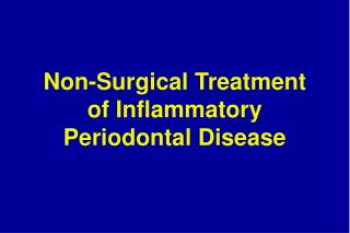 Non-Surgical Treatment of Inflammatory Periodontal Disease