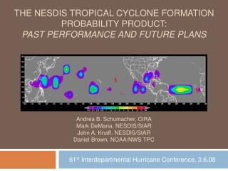 THE NESDIS TROPICAL CYCLONE FORMATION PROBABILITY PRODUCT: PAST PERFORMANCE AND FUTURE PLANS      Andrea B. Schumacher,