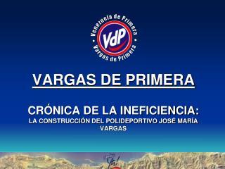 VARGAS DE PRIMERA  CR NICA DE LA INEFICIENCIA: LA CONSTRUCCI N DEL POLIDEPORTIVO JOS  MAR A VARGAS