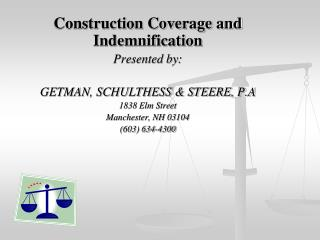 Construction Coverage and Indemnification Presented by:  GETMAN, SCHULTHESS  STEERE, P.A 1838 Elm Street Manchester, NH